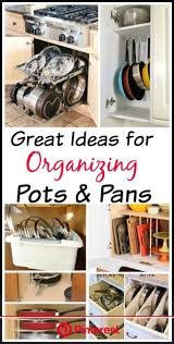 how to organize pots and pans in a cupboard 10 awesome tips for organizing pots and pans a cultivated