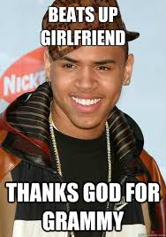 Funny Chris Brown Memes - beats up girlfriend thanks god for grammy scumbag chris brown