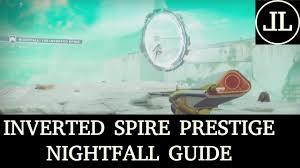 destiny 2 the inverted spire prestige nightfall guide youtube