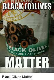 Olive Meme - black olives roducts black oliv2i 3 lbs 7 matter black olives matter