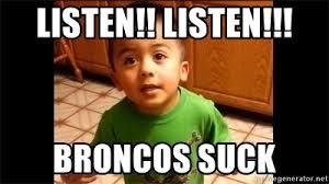 Broncos Suck Meme - listen listen broncos suck listen linda meme generator