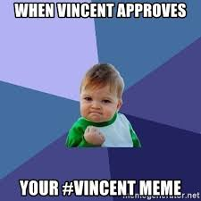 Vincent Meme - when vincent approves your vincent meme success kid meme generator