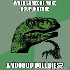 Acupuncture Meme - when someone make acupuncture a voodoo doll dies philosoraptor