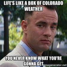 Colorado Weather Meme - life s like a box of colorado weather you never know what you re