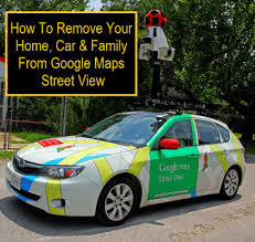 google images car how to remove your house car or family from google maps