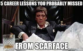 Career Meme - 5 career lessons from scarface that you probably missed it in the d