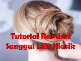 tutorial rambut tutorial rambut sanggul lilit klasik youtube