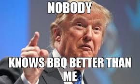 Bbq Meme - nobody knows bbq better than me meme donald trump 74251 page