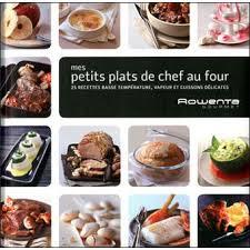 cuisine four vapeur mes petits plats de chef au four 25 recettes basse température
