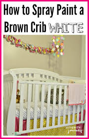 How Many Cans Of Spray Paint To Paint A Car - how to spray paint a brown crib white