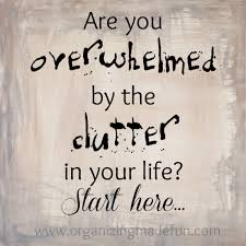 Organizing Clutter by Where Do I Start How To Organize When You Feel Overwhelmed