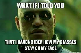 My Face Meme - 36 most funny glasses meme pictures and images on the internet