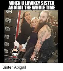 Meme Gene - when ulowkey sister abigail the whole time meme gene org meme on me me