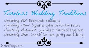 something new something something blue something borrowed timeless wedding traditions something