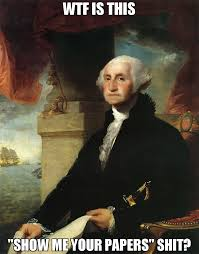 Show Me Some Memes - wtf is this show me your papers shit meme george washington