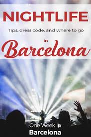 nightlife in barcelona guide 2017 tips dress code and where to go