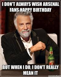 Mean Happy Birthday Meme - don t always wish arsenal fans happy birthday