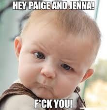 Paige Meme - hey paige and jenna f ck you meme skeptical baby 24476