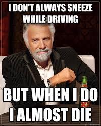 Sneeze Meme - when sneezing kills defensive drivers discount
