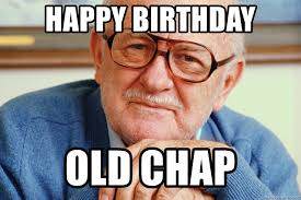 Happy Birthday Old Man Meme - happy birthday old chap old man meme generator