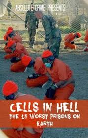 cells in hell the 15 worst prisons on earth absolute crime