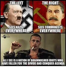Everywhere Meme - the left the right sees nazis everywhere sees communists
