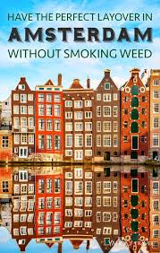 Doctors In Amsterdam I Amsterdam Have The Perfect Layover In Amsterdam Without Smoking Weed