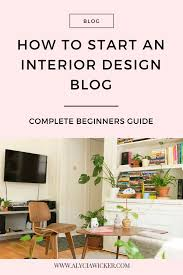 interior design for beginners how to start an interior design blog beginner s guide alycia