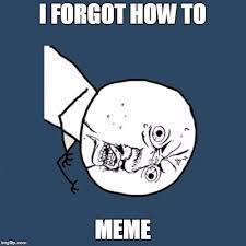Memes Y U No - y u no meme imgflip