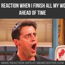 Finished Meme - finished work early by jeanjacques reibel meme center