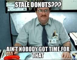 Doughnut Meme - stale donuts ain t nobody got time for that donut lover make
