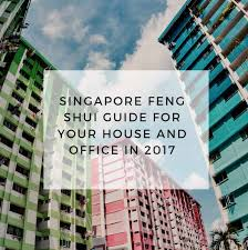 feng shui guide singapore feng shui guide for your house and office in 2017 feng