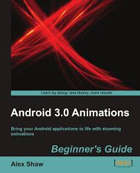 android 3 0 animations beginner u0027s guide alex shaw 9781849515283