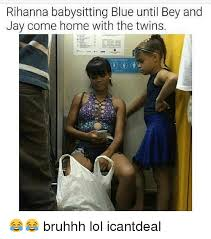 Babysitting Meme - rihanna babysitting blue until bey and jay come home with the twins
