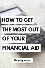 how to get the most out of your financial aid college financial