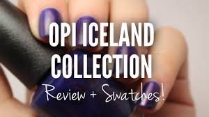 opi iceland fall 2017 collection youtube
