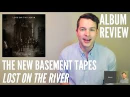 the new basement tapes lost on the river album review youtube