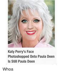 Paula Deen Meme - katy perry s face photoshopped onto paula deen is still paula deen