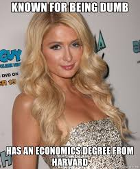 Paris Hilton Meme - known for being dumb has an economics degree from harvard smart