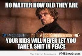 Shit Meme - 12 your kids will never let you shit in peace game of thrones meme