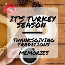 it s turkey season thanksgiving traditions memories kelsee b