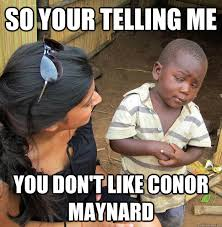 Conor Maynard Meme - so your telling me you don t like conor maynard caption 3 goes here