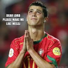 Cristiano Ronaldo Meme - dear lord please make me like messi cristiano ronaldo quickmeme