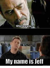 Internet Meme Names - who are you my name is jeff quickmeme com meme on me me