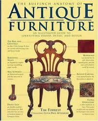 what is the best way to antique furniture bulfinch anatomy of antique furniture ser the bulfinch anatomy of antique furniture vol 1 an illustrated guide to identifying period detail and