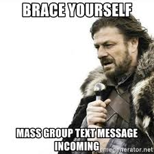 Mass Text Meme - brace yourself mass group text message incoming prepare yourself