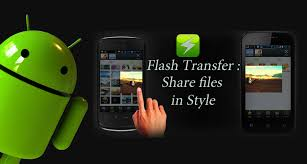 fast downloader for android flash transfer android file transferring app faster than bluetooth
