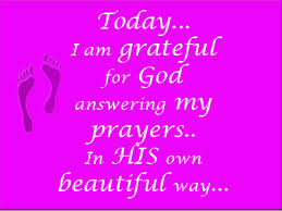 god answer prayers his way today i am grateful for god