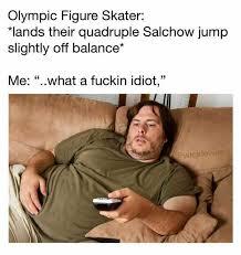 Idiot Memes - dopl3r com memes olympic figure skater 치ands their quadruple
