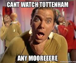 Tottenham Memes - cant watch tottenham any mooreeere captain kirk choking make a